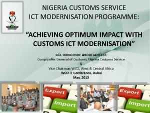 NIGERIA CUSTOMS SERVICE ICT MODERNISATION PROGRAMME: ACHIEVING OPTIMUM IMPACT WITH CUSTOMS ICT MODERNISATION