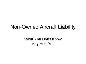 Non-Owned Aircraft Liability. What You Don t Know May Hurt You