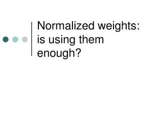 Normalized weights: is using them enough?