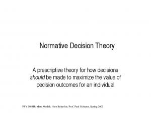 Normative Decision Theory. A prescriptive theory for how decisions should be made to maximize the value of decision outcomes for an individual
