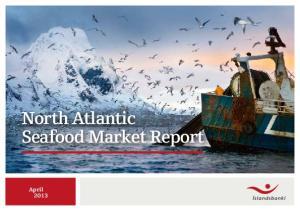 North Atlantic Seafood Market Report. April 2013