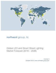 northeast group, llc Global LED and Smart Street Lighting: Market Forecast ( ) Volume III October 2016