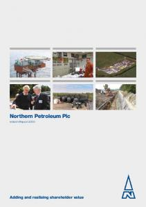 Northern Petroleum Plc. Interim Report Adding and realising shareholder value