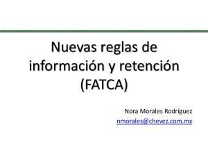 Nuevas reglas de información y retención (FATCA) Nora Morales Rodríguez