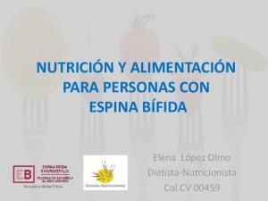 NUTRICIÓN Y ALIMENTACIÓN PARA PERSONAS CON ESPINA BÍFIDA. Elena López Olmo Dietista-Nutricionista Col.CV 00459