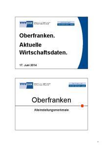 Oberfranken. Aktuelle Wirtschaftsdaten. 17. Juni Oberfranken. Alleinstellungsmerkmale
