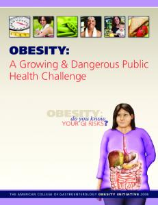 obesity: A Growing & Dangerous Public Health Challenge the american college of GastroeNteroLoGy obesity initiative 2008
