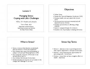 Objectives. Stress Key Terms. What is Stress? Managing Stress: Coping with Life s Challenges. Lecture 2