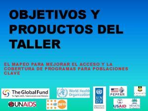 OBJETIVOS Y PRODUCTOS DEL TALLER EL MAPEO PARA MEJORAR EL ACCESO Y LA COBERTURA DE PROGRAMAS PARA POBLACIONES CLAVE