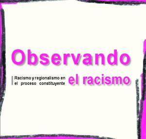 Observando. Racismo y regionalismo en el proceso constituyente. el racismo