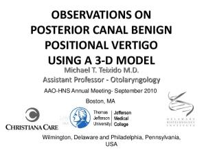 OBSERVATIONS ON POSTERIOR CANAL BENIGN POSITIONAL VERTIGO USING A 3-D MODEL