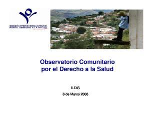 Observatorio Comunitario por el Derecho a la Salud. ILDIS 6 de Marzo 2008