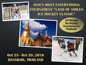 Oct 25 - Oct 29, 2016 BANGKOK, THAILAND. 22 nd Annual Ice Hockey Tournament in Thailand!