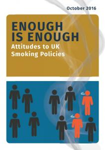 October 2016 ENOUGH IS ENOUGH. Attitudes to UK Smoking Policies