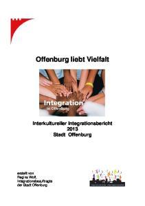Offenburg liebt Vielfalt Interkultureller Integrationsbericht 2013 Stadt Offenburg