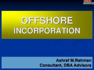OFFSHORE INCORPORATION. Ashraf M.Rahman Consultant, DBA Advisors