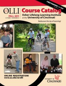 OLLI. Course Catalog. Osher Lifelong Learning Institute at the University of Cincinnati Rediscover the Joy of Learning! FALL
