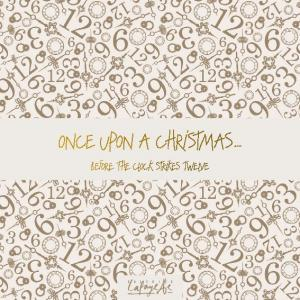 ONCE UPON A CHRISTMAS BEFORE THE CLOCK STRIKES TWELVE