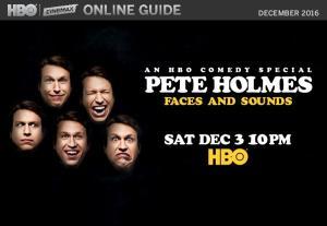 ONLINE GUIDE DECEMBER 2016 PETE HOLMES FACES AND SOUNDS SAT DEC 3 10PM