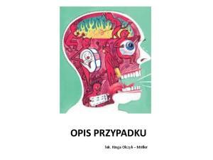 OPIS PRZYPADKU. lek. Kinga Olczyk Miiller
