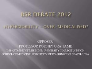 OPPOSER: PROFESSOR RODNEY GRAHAME DEPARTMENT OF MEDICINE, UNIVERSITY COLLEGE LONDON SCHOOL OF MEDICINE, UNIVERSITY OF WASHINGTON, SEATTLE,WA