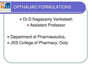 OPTHALMIC FORMULATIONS. Dr.D.Nagasamy Venkatesh Assistant Professor. Department of Pharmaceutics, JSS College of Pharmacy, Ooty