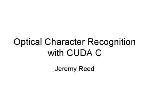 Optical Character Recognition with CUDA C. Jeremy Reed