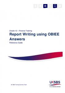 Oracle 12 Finance Training Report Writing using OBIEE Answers. Reference Guide. UK SBS Training Services Team