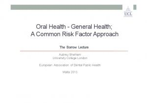 Oral Health - General Health; A Common Risk Factor Approach