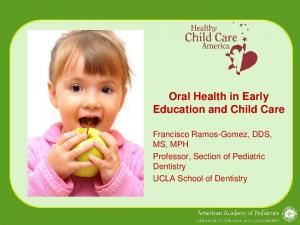 Oral Health in Early Education and Child Care. Francisco Ramos-Gomez, DDS, MS, MPH Professor, Section of Pediatric Dentistry UCLA School of Dentistry