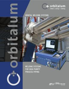 ORBITAL WELDING SYSTEMS WELDING SYSTEMS FOR HIGH PURITY PROCESS PIPING