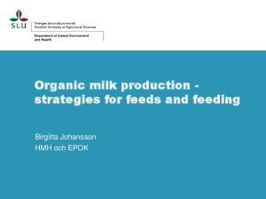 Organic milk production - strategies for feeds and feeding. Birgitta Johansson HMH och EPOK