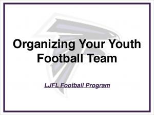 Organizing Your Youth Football Team. LJFL Football Program