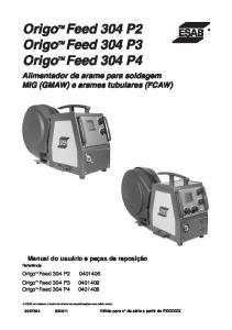 Origo Feed 304 P2. Origo Feed 304 P3. Origo Feed 304 P4. Alimentador de arame para soldagem MIG (GMAW) e arames tubulares (FCAW)