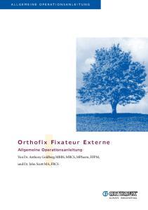 Orthofix Fixateur Externe. Allgemeine Operationsanleitung. Von Dr. Anthony Goldberg MBBS, MRCS, MPharm, FFPM, und Dr. John Scott MA, FRCS