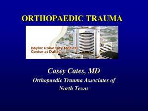 ORTHOPAEDIC TRAUMA. Casey Cates, MD. Orthopaedic Trauma Associates of North Texas