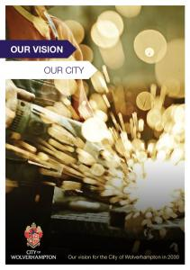 Our vision OUR CITY. Our vision for the City of Wolverhampton in 2030