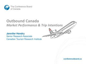 Outbound Canada. Market Performance & Trip Intentions. Jennifer Hendry Senior Research Associate Canadian Tourism Research Institute