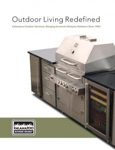 Outdoor Living Redefined. Kalamazoo Outdoor Gourmet, Bringing Gourmet Lifestyles Outdoors Since 1906