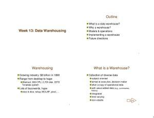 Outline. Week 13: Data Warehousing. What is a Warehouse? Warehousing