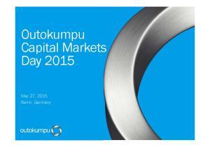 Outokumpu Capital Markets Day May 27, 2015 Berlin, Germany
