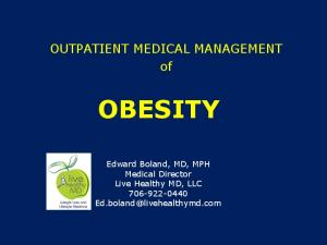 OUTPATIENT MEDICAL MANAGEMENT of OBESITY. Edward Boland, MD, MPH Medical Director Live Healthy MD, LLC