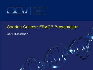 Ovarian Cancer: FRACP Presentation. Gary Richardson