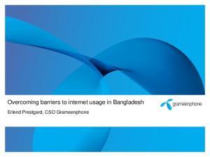 Overcoming barriers to internet usage in Bangladesh. Erlend Prestgard, CSO Grameenphone