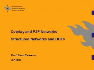 Overlay and P2P Networks. Structured Networks and DHTs. Prof. Sasu Tarkoma
