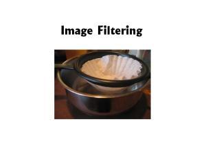 Overview of Filtering. Convolution Gaussian filtering Median filtering