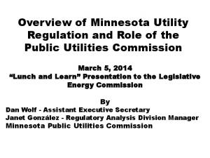 Overview of Minnesota Utility Regulation and Role of the Public Utilities Commission