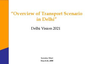 Overview of Transport Scenario in Delhi. Delhi Vision 2021