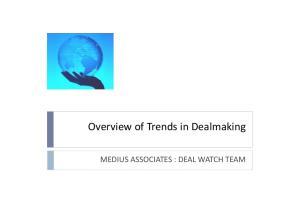 Overview of Trends in Dealmaking MEDIUS ASSOCIATES : DEAL WATCH TEAM