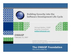 OWASP February 13, The OWASP Foundation. Building Security into the Software Development Life Cycle